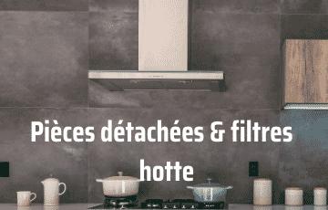 Pièces détachées et filtres hotte