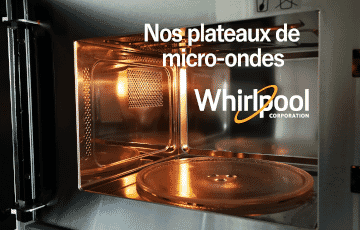 Nos plateaux micro-ondes Whirlpool